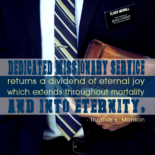 Dedicated missionary service returns a dividend of eternal joy which extends throughout mortality and into eternity - Thomas S. Monson